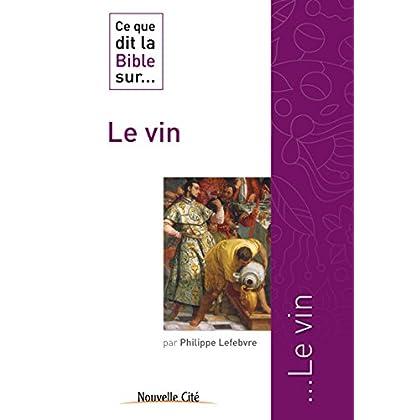 Ce que dit la Bible sur le Vin: Comprendre la parole biblique (Ce que dit la Bible sur… t. 3)