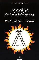 Symbolique des Grades Philosophiques, rite écossais ancien et accepté de Mainguy Irene