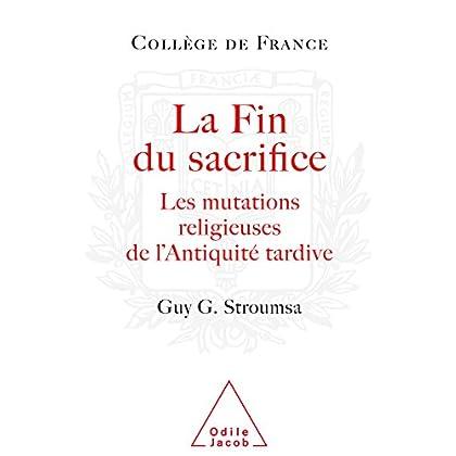 La Fin du sacrifice: Les mutations religieuses de l'Antiquité tardive (Travaux du Collège de France)