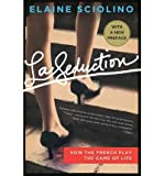 [( La Seduction: How the French Play the Game of Life By Sciolino, Elaine ( Author ) Paperback Jul - 2012)] Paperback