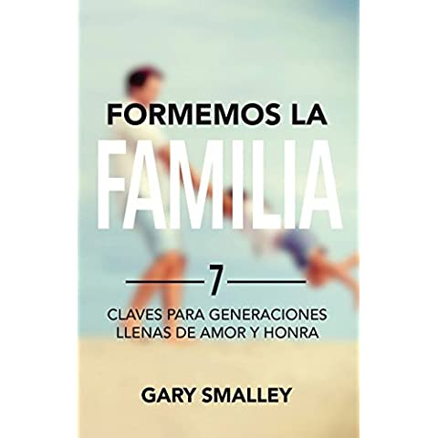 Formemos la familia: 7 claves para generaciones llenas de amor y honra