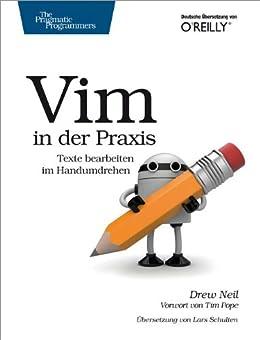 Vim in der Praxis - blitzschnell Text editieren: Blitzschnell Text editieren von [Neil, Drew]