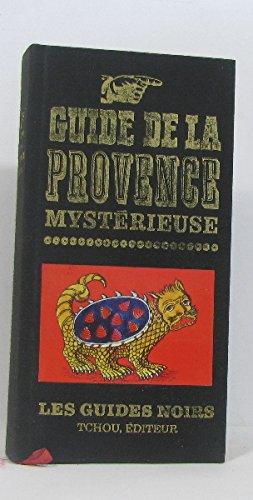 Guide de la provence mystérieuse par Alleau R Collectif