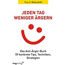 Jeden Tag weniger ärgern!: Das Anti-Ärger-Buch 59 konkrete Tips, Techniken, Strategien