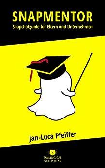 SNAPMENTOR: Snapchat Guide für Eltern und Unternehmen