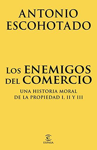 Los enemigos del comercio (pack): Una historia moral de la propiedad I, II y III por Antonio Escohotado