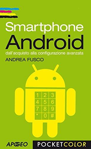 Smartphone Android: dallacquisto alla configurazione avanzata ...