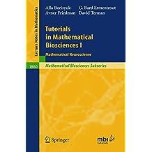 Tutorials in Mathematical Biosciences I: Mathematical Neuroscience: v. 1 (Lecture Notes in Mathematics)