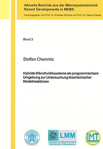 Hybride Mikrofluidiksysteme als programmierbare Umgebung zur Untersuchung biochemischer Modellreaktionen (Aktuelle Berichte aus der Mikrosystemtechnik - Recent Developments in MEMS)