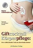 Giftcocktail Körperpflege: Der schleichende Tod aus dem Badezimmer - Marion Schimmelpfennig
