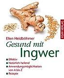 Gesund mit Ingwer: Effektiv - Natürlich heilend - Anwendungsmöglichkeiten von A bis Z - Rezepte , Autor: Ellen Heidböhmer