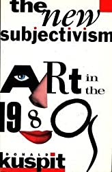 The New Subjectivism: Art in the 1980s (Studies in the fine arts criticism)
