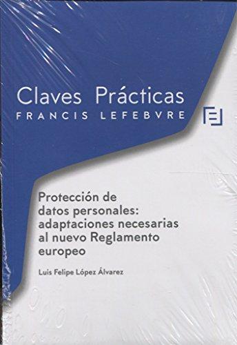 Claves prácticas Protección de Datos Personales:: adaptaciones necesarias al nuevo Reglamento europeo