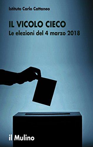 Il vicolo cieco: Le elezioni del 4 marzo 2018 (Ricerche e studi dell'Istituto C. Cattaneo)