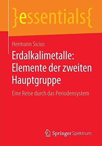 Erdalkalimetalle: Elemente der zweiten Hauptgruppe: Eine Reise durch das Periodensystem (essentials)