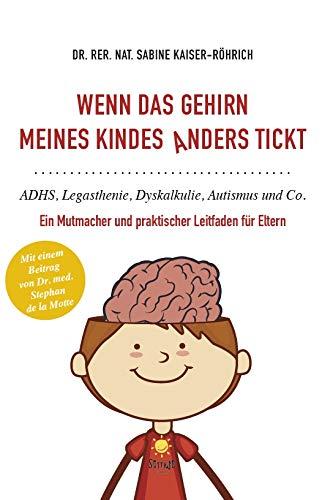 Wenn das Gehirn meines Kindes anders tickt: ADHS, Legasthenie, Dyskalkulie, Autismus und Co.