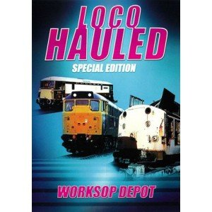 loco-hauled-special-edition-worksop-depot-dvd-2007