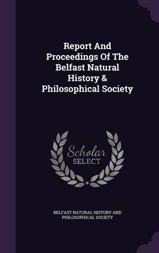 Report And Proceedings Of The Belfast Natural History & Philosophical Society
