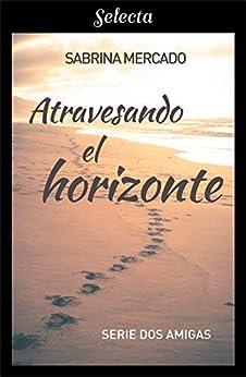 Atravesando el horizonte (Serie Dos Amigas 2) de [Mercado, Sabrina]