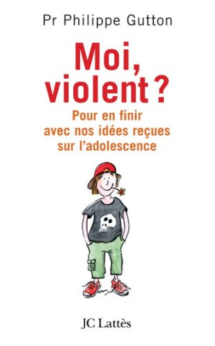 Moi, violent ? Pour en finir avec nos idées reçues sur l'adolescence (Psy-Santé)