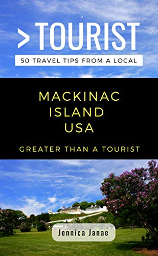 Greater Than a Tourist- Mackinac Island Michigan USA: 50 Travel Tips from a Local (English Edition)
