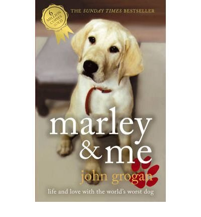 [(Marley and Me: Life and Love with the World's Worst Dog)] [ By (author) John Grogan ] [July, 2007]