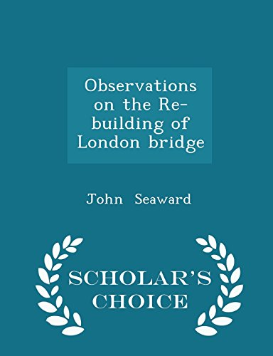 Observations on the Re-building of London bridge - Scholar's Choice Edition