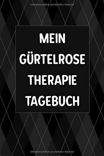 Mein Gürtelrose Therapie Tagebuch: Perfekt als Notizbuch zum festhalten von Fortschritten bei Selbsttherapie der Virus Herpes Zoster Erkrankung -
