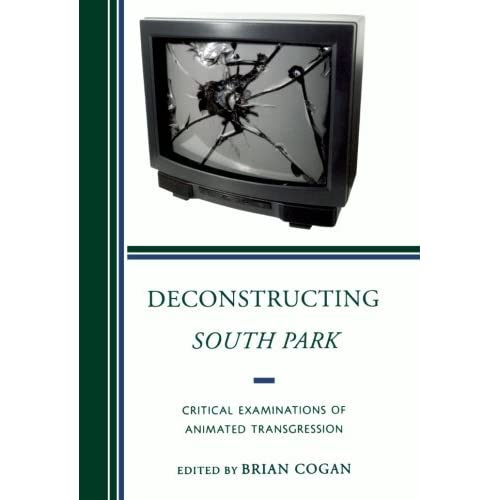 Deconstructing South Park: Critical Examinations Of Animated Transgression (Critical Studies In Television) by Brian Cogan (2011-12-09)