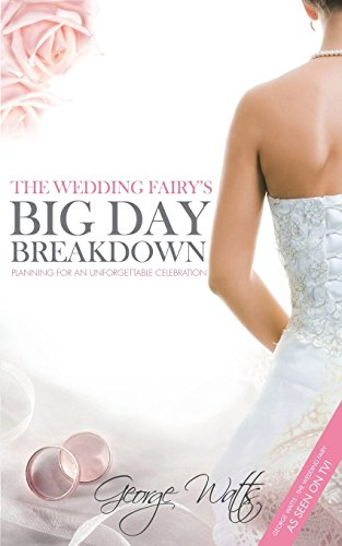 The Wedding Fairy's Big Day Breakdown: Planning for an Unforgettable Celebration by George Watts (16-Sep-2013) Paperback