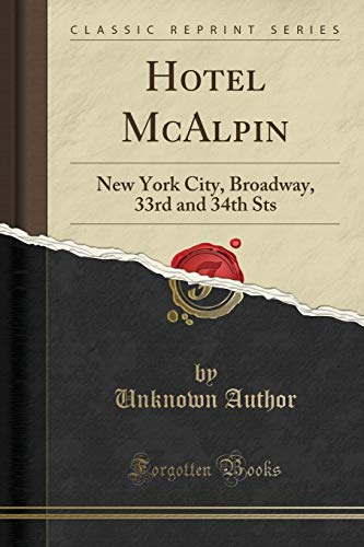 Hotel McAlpin: New York City, Broadway, 33rd and 34th Sts (Classic Reprint)