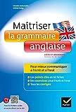 Maîtriser la grammaire anglaise à l'écrit et à l'oral: pour mieux communiquer à l'écrit et à l'oral - Lycée et université (B1-B2)...