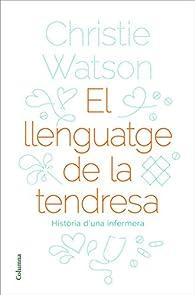 El llenguatge de la tendresa: Història d'una infermera par Christie Watson