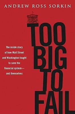 [{ Too Big to Fail: The Inside Story of How Wall Street and Washington Fought to Save the Financial System -- And Themselves By Sorkin, Andrew Ross ( Author ) Oct - 20- 2009 ( Hardcover ) } ]