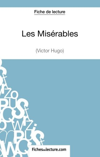 Les Misrables de Victor Hugo (Fiche de lecture): Analyse Complte De L'oeuvre