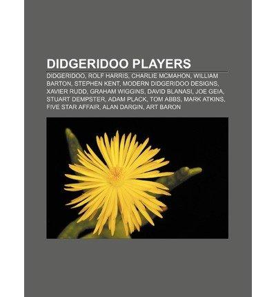 [{ Didgeridoo Players: Didgeridoo, Rolf Harris, Charlie McMahon, William Barton, Stephen Kent, Modern Didgeridoo Designs, Xavier Rudd By Source Wikipedia ( Author ) Sep - 04- 2011 ( Paperback ) } ]