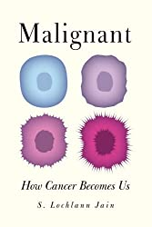Malignant: How Cancer Becomes Us by S. Lochlann Jain (2013-10-15)