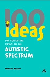 100 Ideas for Supporting Pupils on the Autistic Spectrum (100 Ideas)