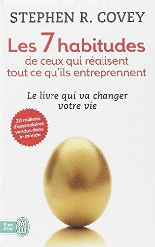 Les 7 Habitudes De Ceux Qui Réalisent Tout Ce Qu'ils Entreprennent De Stephen Covey  15 Septembre 2012