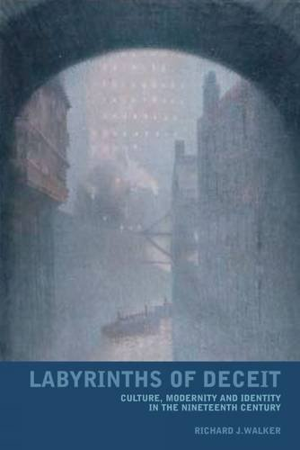 Labyrinths of Deceit: Culture, Modernity and Identity in the Nineteenth Century (Liverpool University Press - Liverpool English Texts & Studies, Band 44)