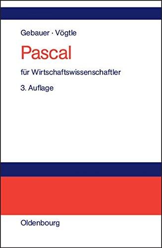 Pascal für Wirtschaftswissenschaftler: Einführung in die strukturierte Programmierung