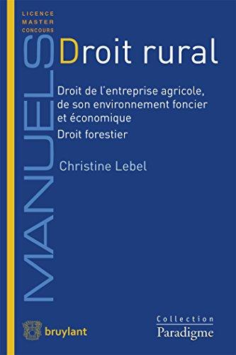 Droit rural: Droit de l'entreprise agricole, de son environnement foncier et économique - Droit forestier par Christine Lebel