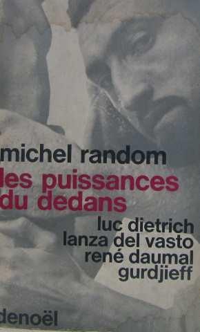 Les puissances du dedans. Luc Dietrich, Lanza Del Vasto, René Daumal, Gurdjieff.