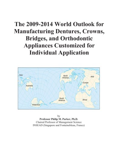 The 2009-2014 World Outlook for Manufacturing Dentures, Crowns, Bridges, and Orthodontic Appliances Customized for Individual Application