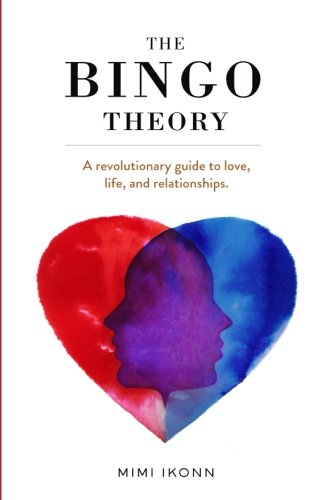 The Bingo Theory: A Revolutionary Guide to Love, Life, and Relationships por Mimi Ikonn