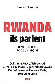Rwanda, ils parlent - Témoignages pour l'histoire par Laurent Larcher