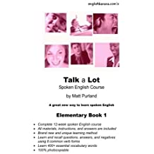 Talk a Lot Elementary Book 1: A great new way to learn spoken English (Talk a Lot Spoken English Course) (Volume 1) by Matt Purland (2014-10-07)