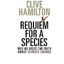 Requiem for a Species by Clive Hamilton (2015-06-10)