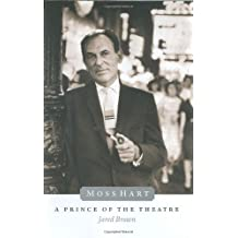 Moss Hart: A Prince of the Theater: A Prince of the Theatre