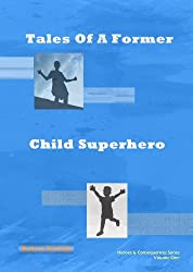 Tales Of A Former Child Superhero (Heroes & Consequences Book 1)